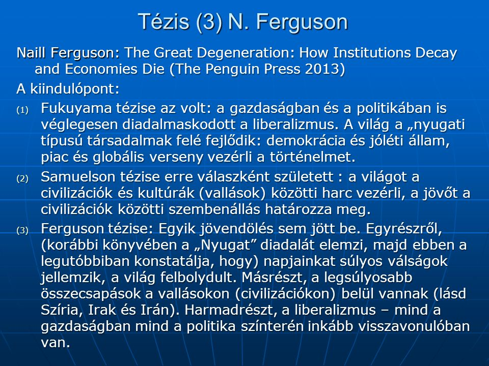 Tézis (3) N. Ferguson Naill Ferguson: The Great Degeneration: How Institutions Decay and Economies Die (The Penguin Press 2013)