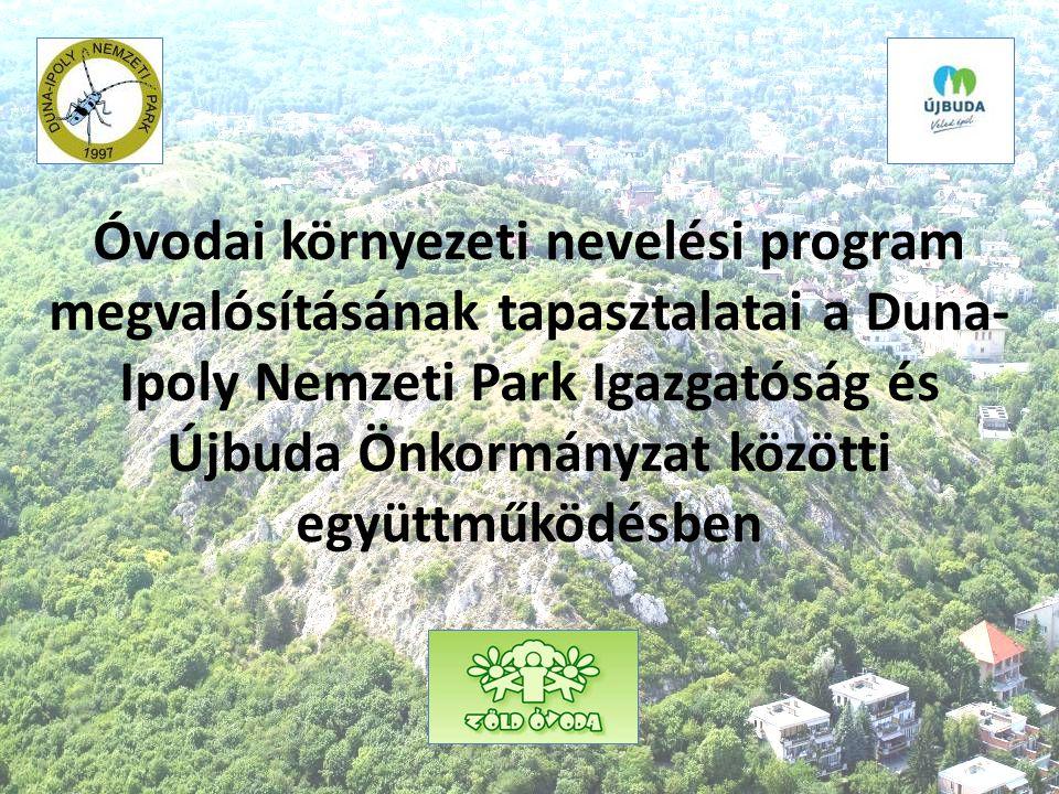 Óvodai környezeti nevelési program megvalósításának tapasztalatai a Duna-Ipoly Nemzeti Park Igazgatóság és Újbuda Önkormányzat közötti együttműködésben