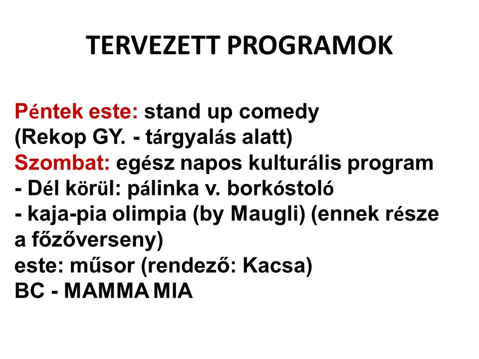 TERVEZETT PROGRAMOK Péntek este: stand up comedy