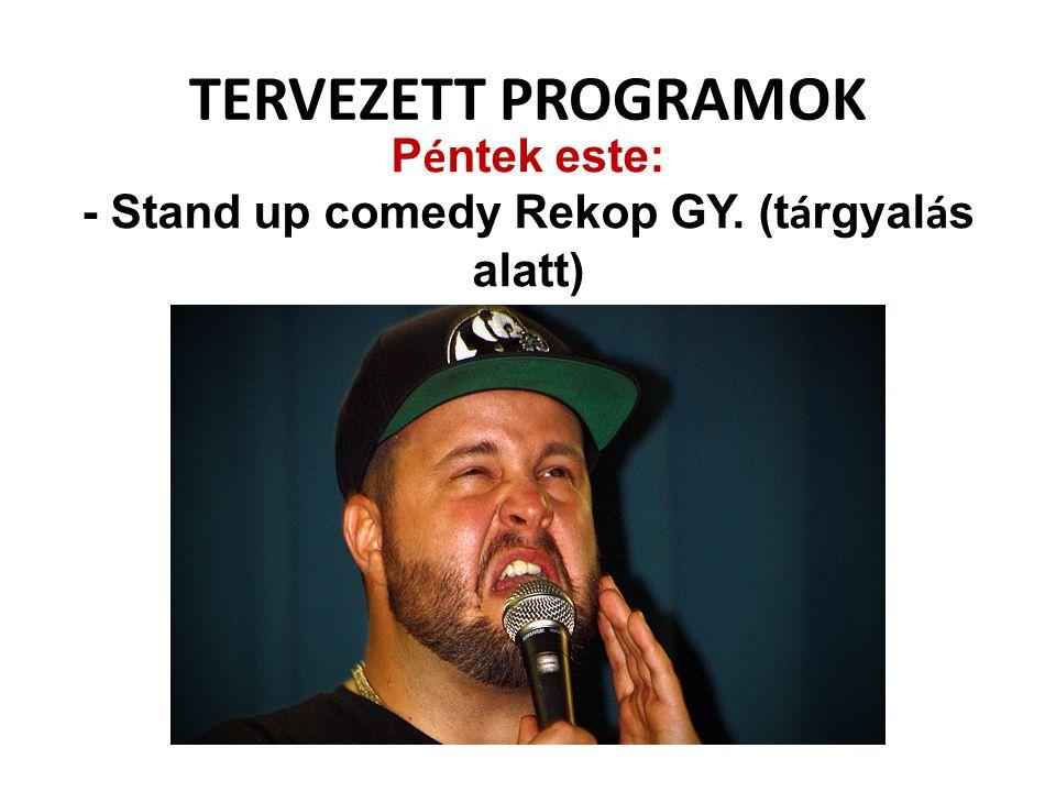 - Stand up comedy Rekop GY. (tárgyalás alatt)