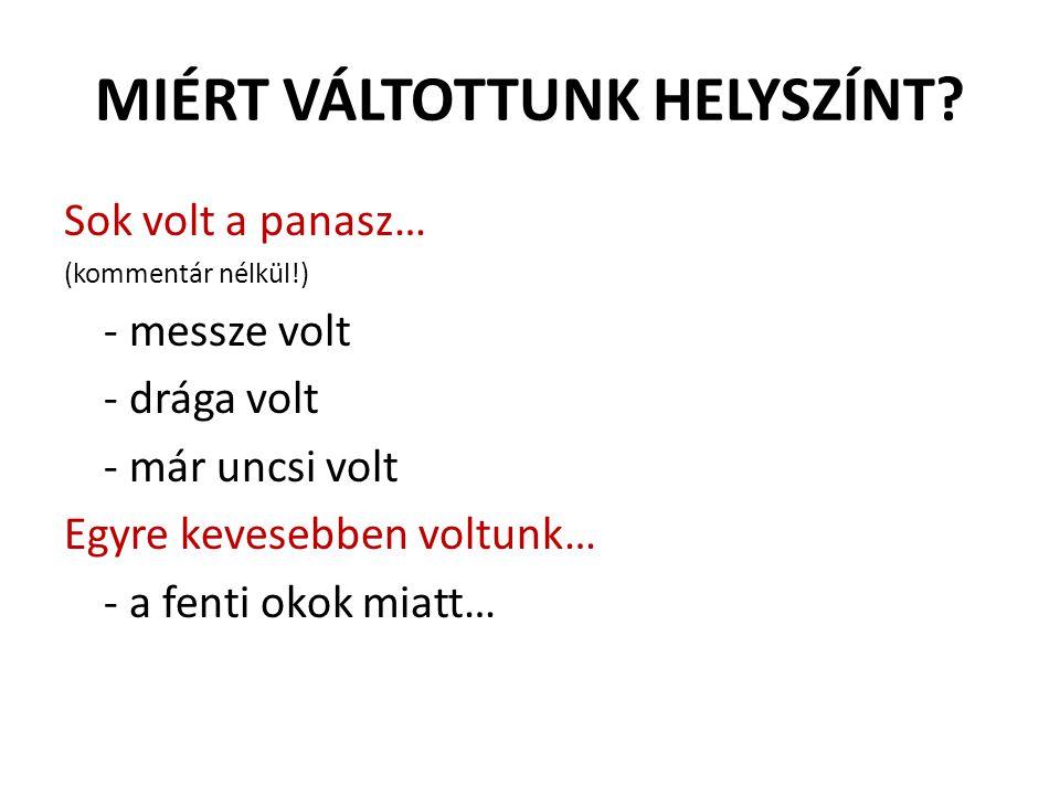 MIÉRT VÁLTOTTUNK HELYSZÍNT