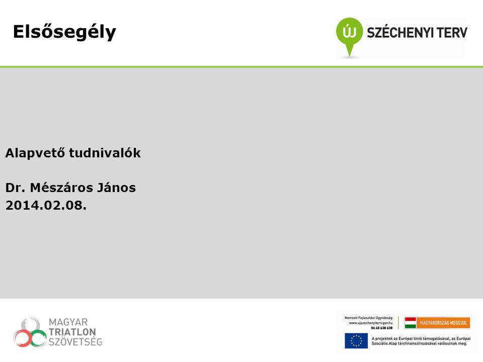 Alapvető tudnivalók Dr. Mészáros János 2014.02.08.