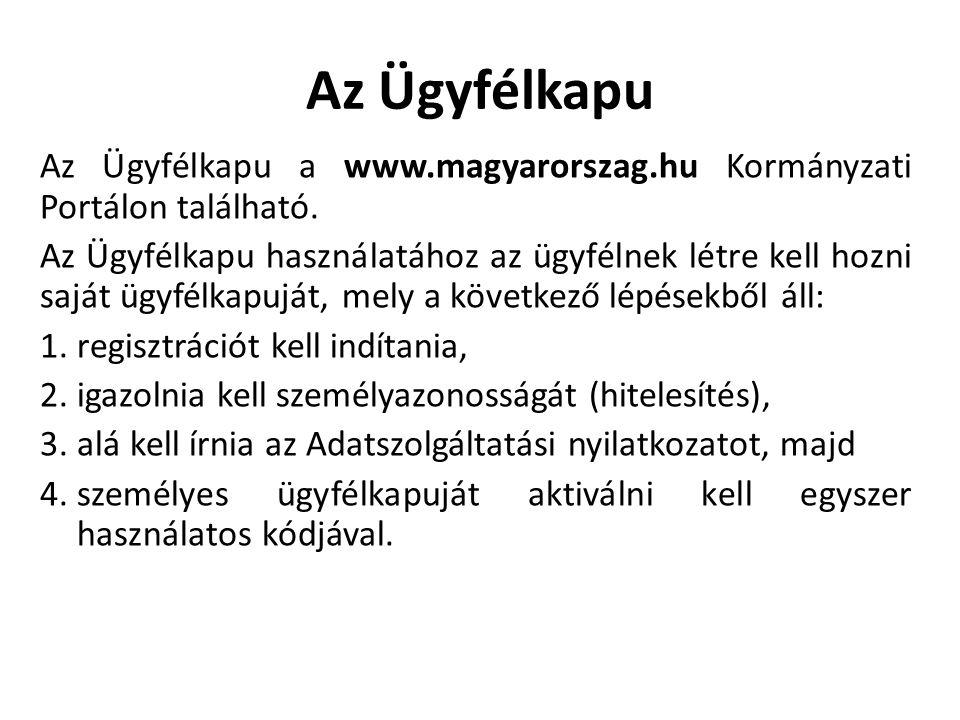Az Ügyfélkapu Az Ügyfélkapu a www.magyarorszag.hu Kormányzati Portálon található.