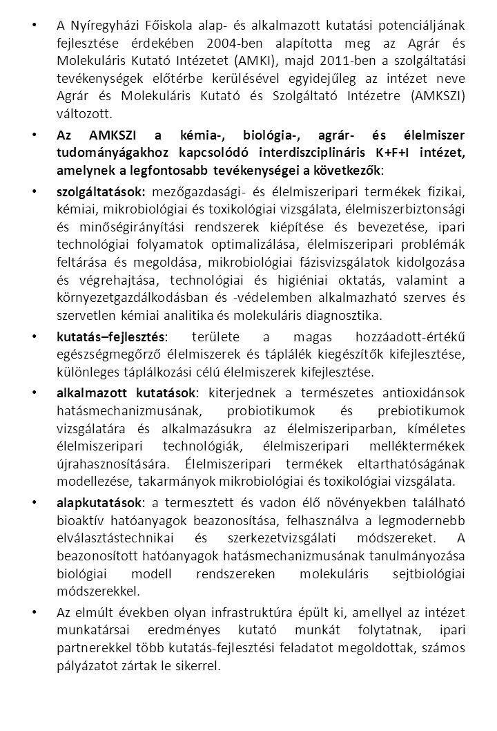 A Nyíregyházi Főiskola alap- és alkalmazott kutatási potenciáljának fejlesztése érdekében 2004-ben alapította meg az Agrár és Molekuláris Kutató Intézetet (AMKI), majd 2011-ben a szolgáltatási tevékenységek előtérbe kerülésével egyidejűleg az intézet neve Agrár és Molekuláris Kutató és Szolgáltató Intézetre (AMKSZI) változott.