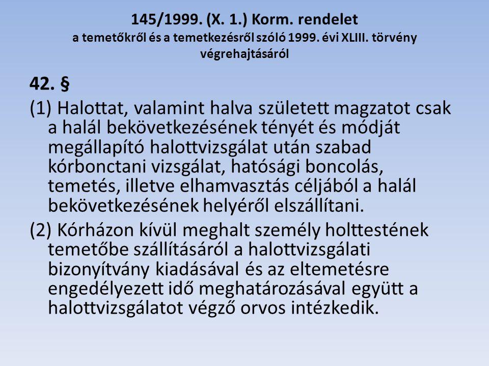 145/1999. (X. 1.) Korm. rendelet a temetőkről és a temetkezésről szóló 1999. évi XLIII. törvény végrehajtásáról