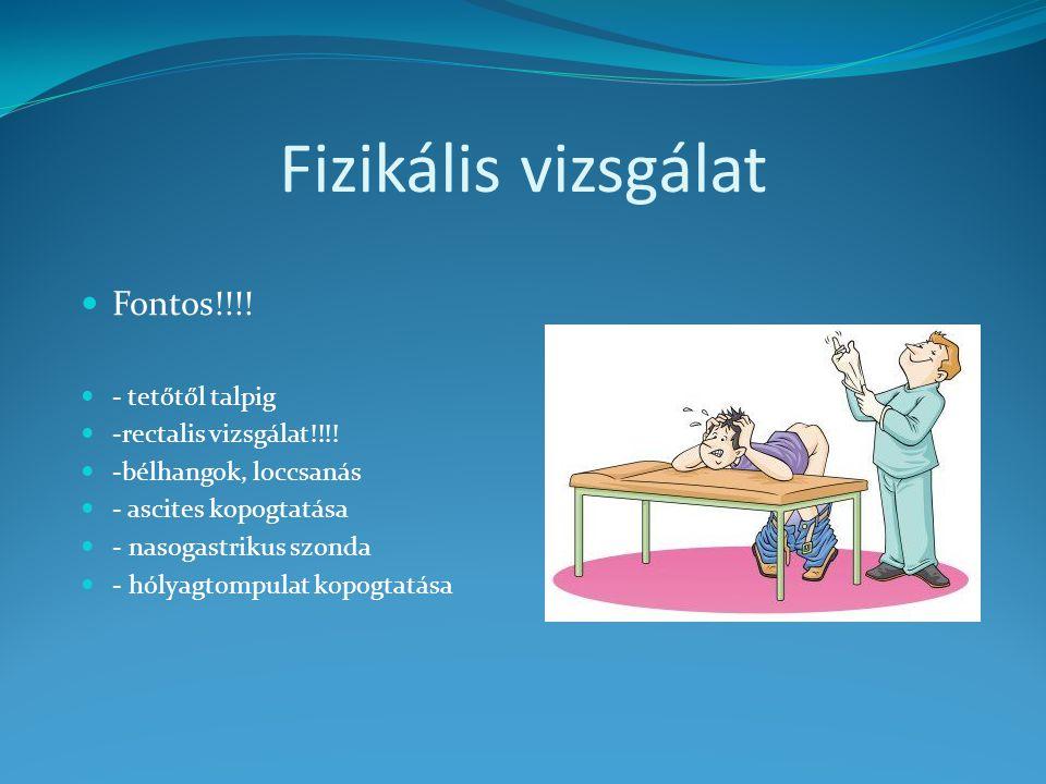 Fizikális vizsgálat Fontos!!!! - tetőtől talpig