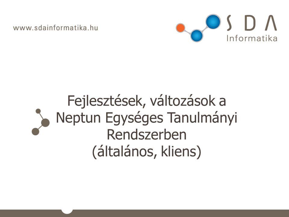 Fejlesztések, változások a Neptun Egységes Tanulmányi Rendszerben (általános, kliens)