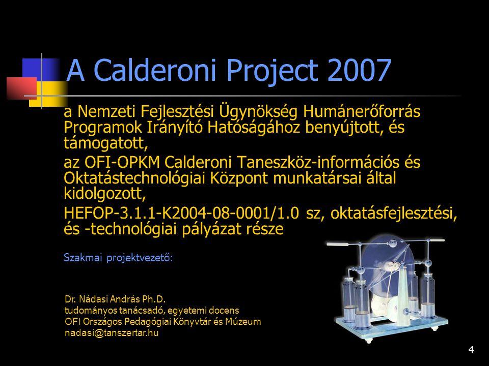 A Calderoni Project 2007 a Nemzeti Fejlesztési Ügynökség Humánerőforrás Programok Irányító Hatóságához benyújtott, és támogatott,