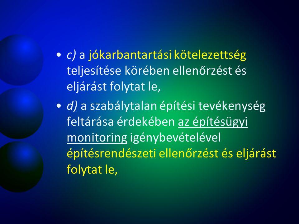 c) a jókarbantartási kötelezettség teljesítése körében ellenőrzést és eljárást folytat le,