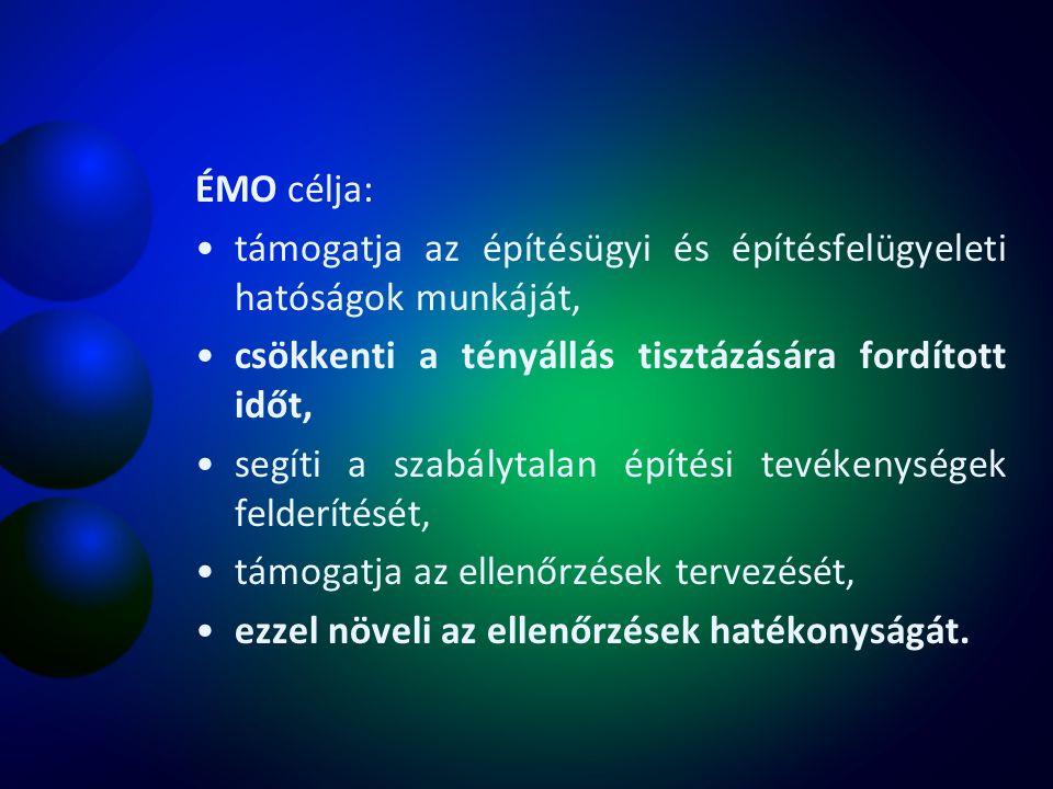 ÉMO célja: támogatja az építésügyi és építésfelügyeleti hatóságok munkáját, csökkenti a tényállás tisztázására fordított időt,