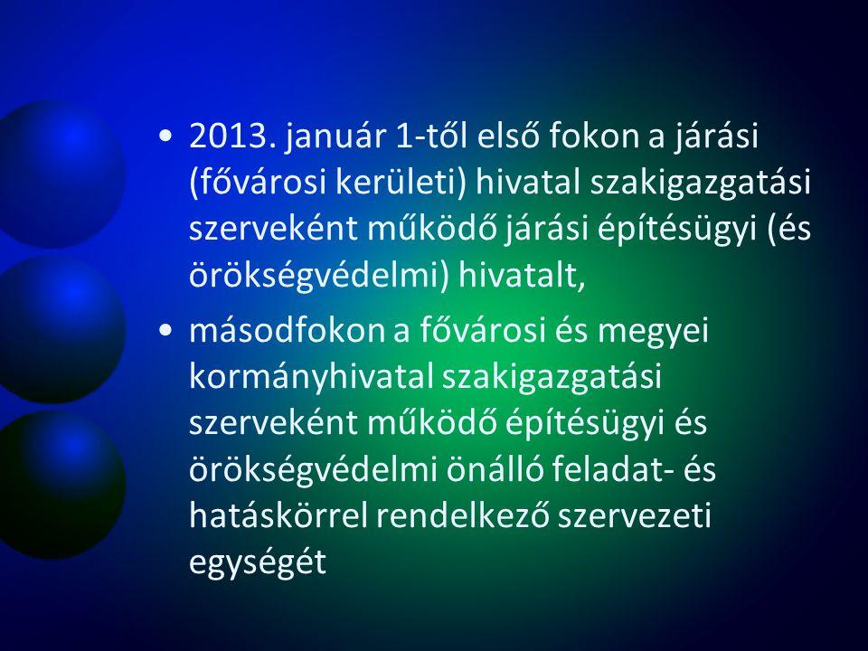 2013. január 1-től első fokon a járási (fővárosi kerületi) hivatal szakigazgatási szerveként működő járási építésügyi (és örökségvédelmi) hivatalt,