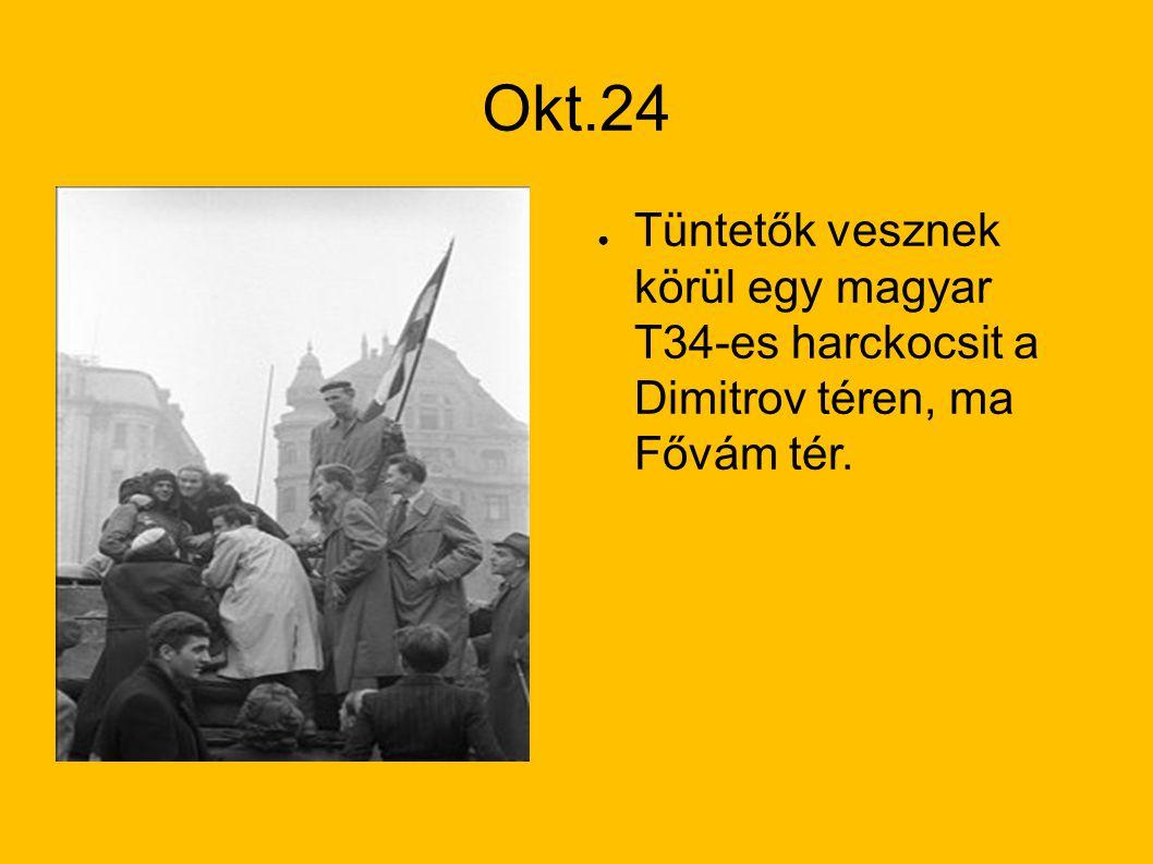 Okt.24 Tüntetők vesznek körül egy magyar T34-es harckocsit a Dimitrov téren, ma Fővám tér.