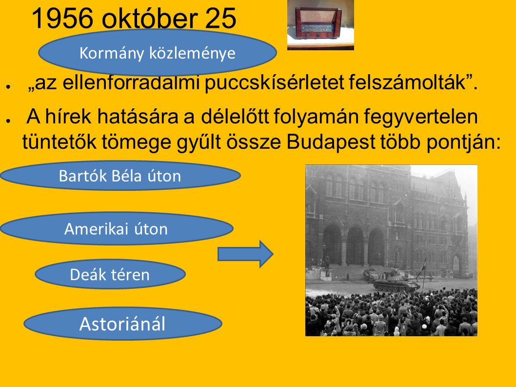"""1956 október 25 """"az ellenforradalmi puccskísérletet felszámolták ."""