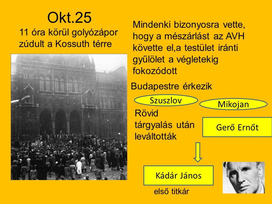 Okt.25 Mindenki bizonyosra vette, hogy a mészárlást az AVH követte el,a testület iránti gyűlölet a végletekig fokozódott.