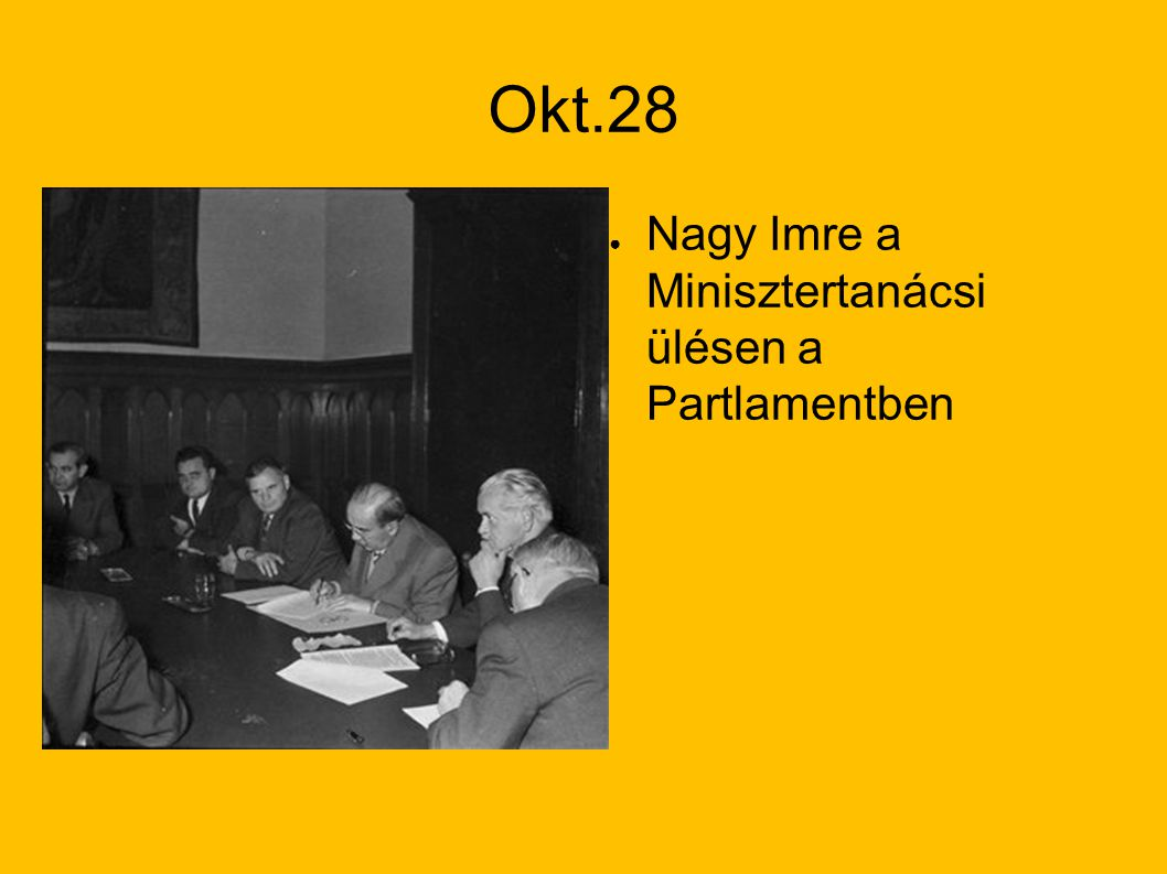 Okt.28 Nagy Imre a Minisztertanácsi ülésen a Partlamentben