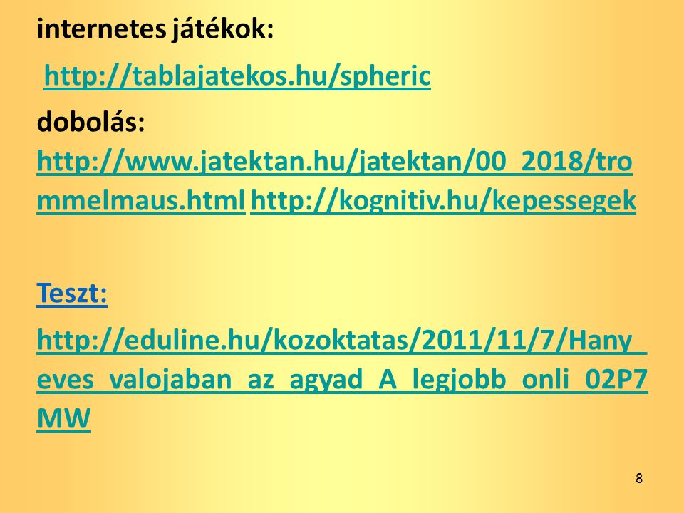 internetes játékok: http://tablajatekos.hu/spheric.