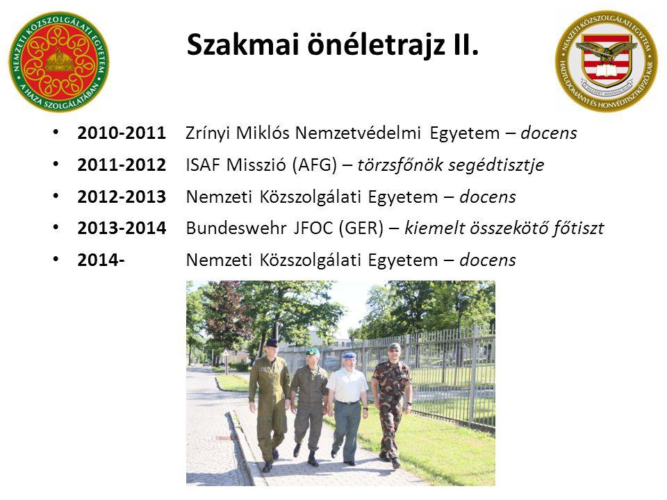 Szakmai önéletrajz II. 2010-2011 Zrínyi Miklós Nemzetvédelmi Egyetem – docens. 2011-2012 ISAF Misszió (AFG) – törzsfőnök segédtisztje.
