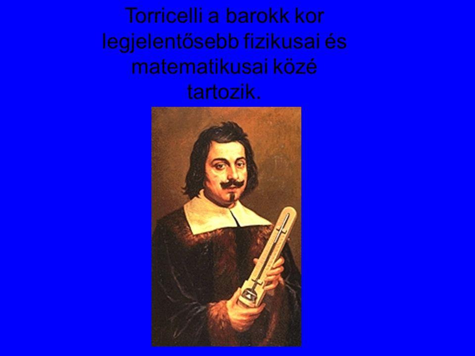 Torricelli a barokk kor legjelentősebb fizikusai és matematikusai közé tartozik.