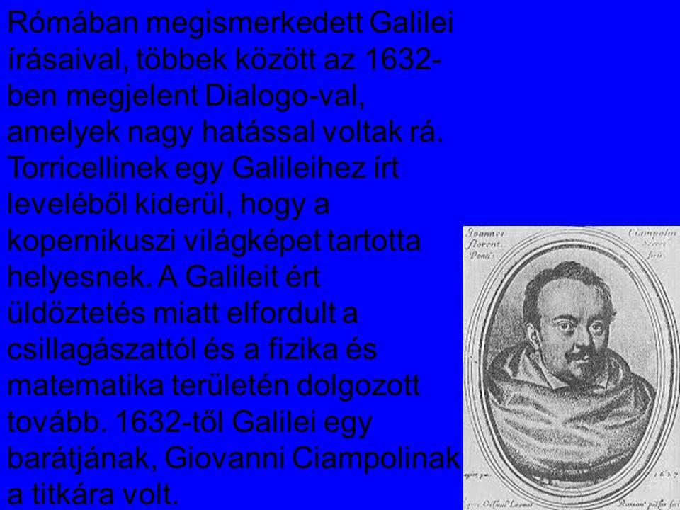 Rómában megismerkedett Galilei írásaival, többek között az 1632-ben megjelent Dialogo-val, amelyek nagy hatással voltak rá.