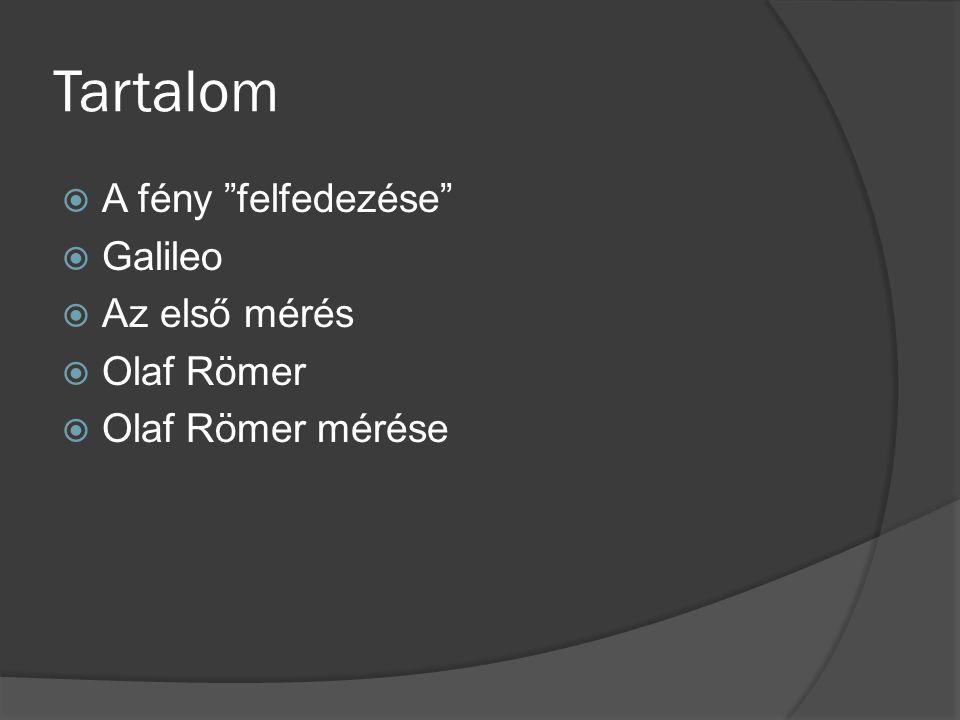 Tartalom A fény felfedezése Galileo Az első mérés Olaf Römer