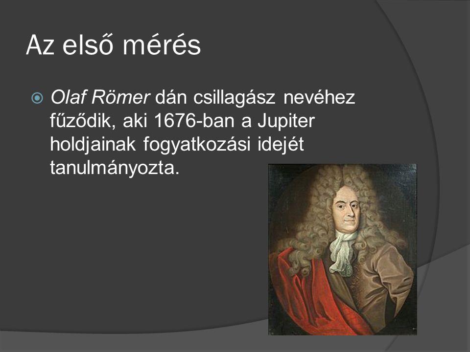 Az első mérés Olaf Römer dán csillagász nevéhez fűződik, aki 1676-ban a Jupiter holdjainak fogyatkozási idejét tanulmányozta.