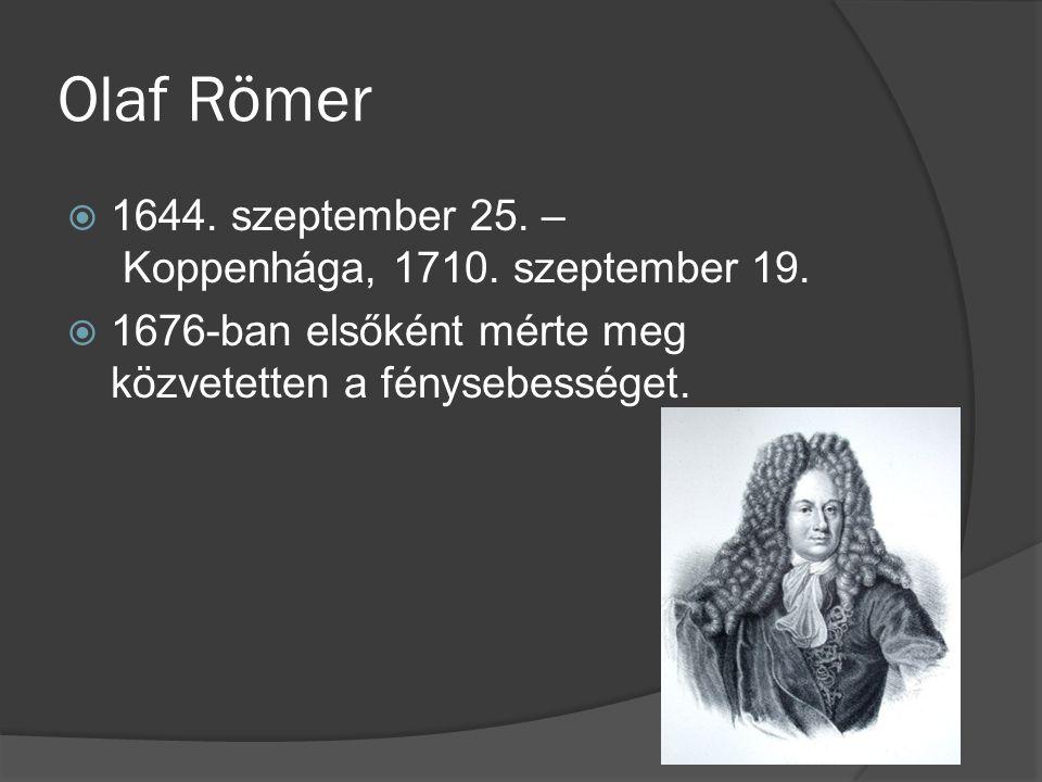 Olaf Römer 1644. szeptember 25. – Koppenhága, 1710. szeptember 19.