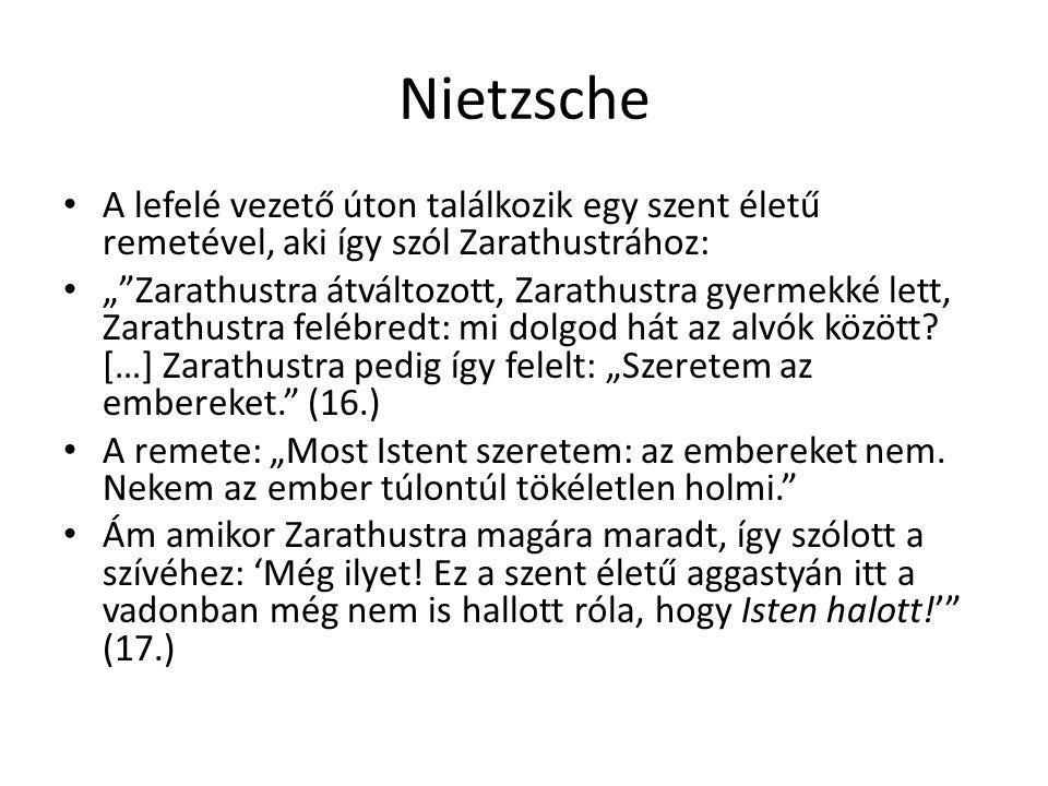Nietzsche A lefelé vezető úton találkozik egy szent életű remetével, aki így szól Zarathustrához: