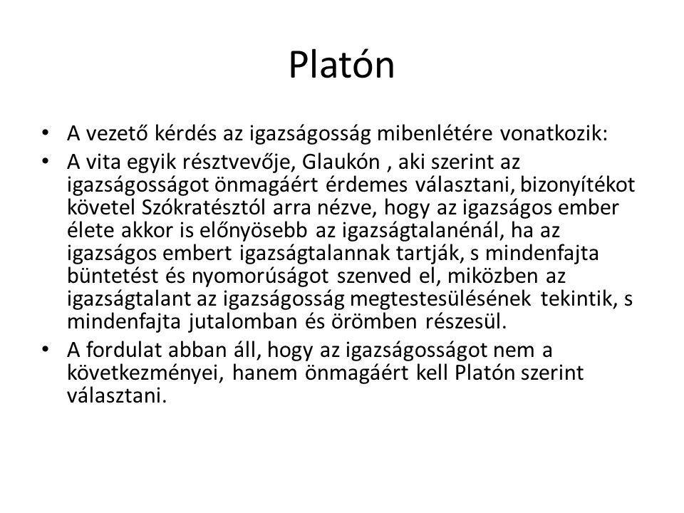 Platón A vezető kérdés az igazságosság mibenlétére vonatkozik: