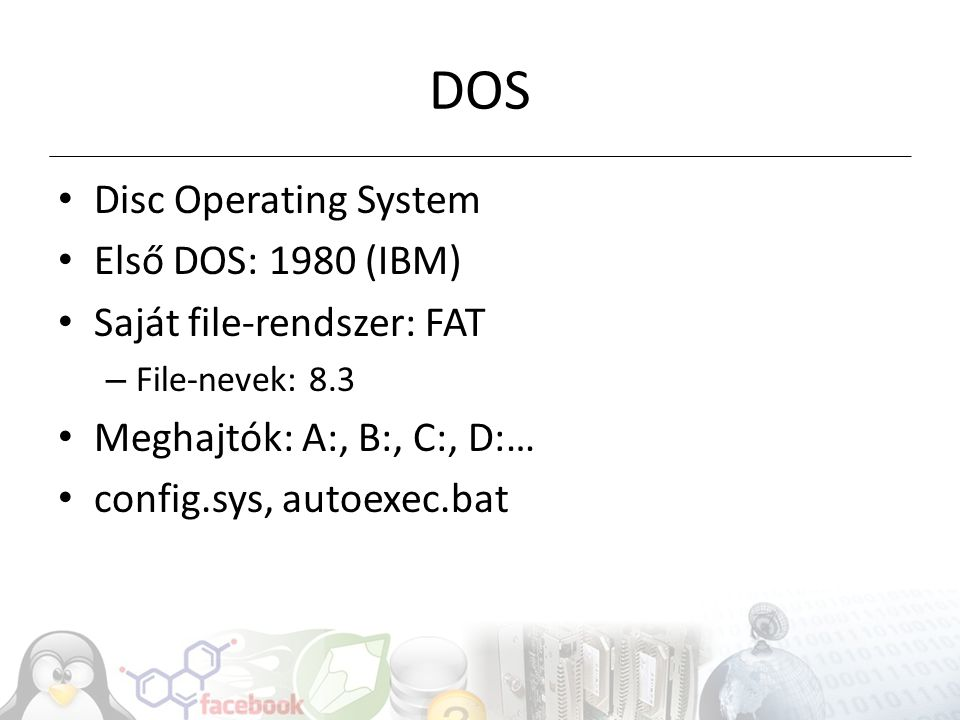 DOS Disc Operating System Első DOS: 1980 (IBM)