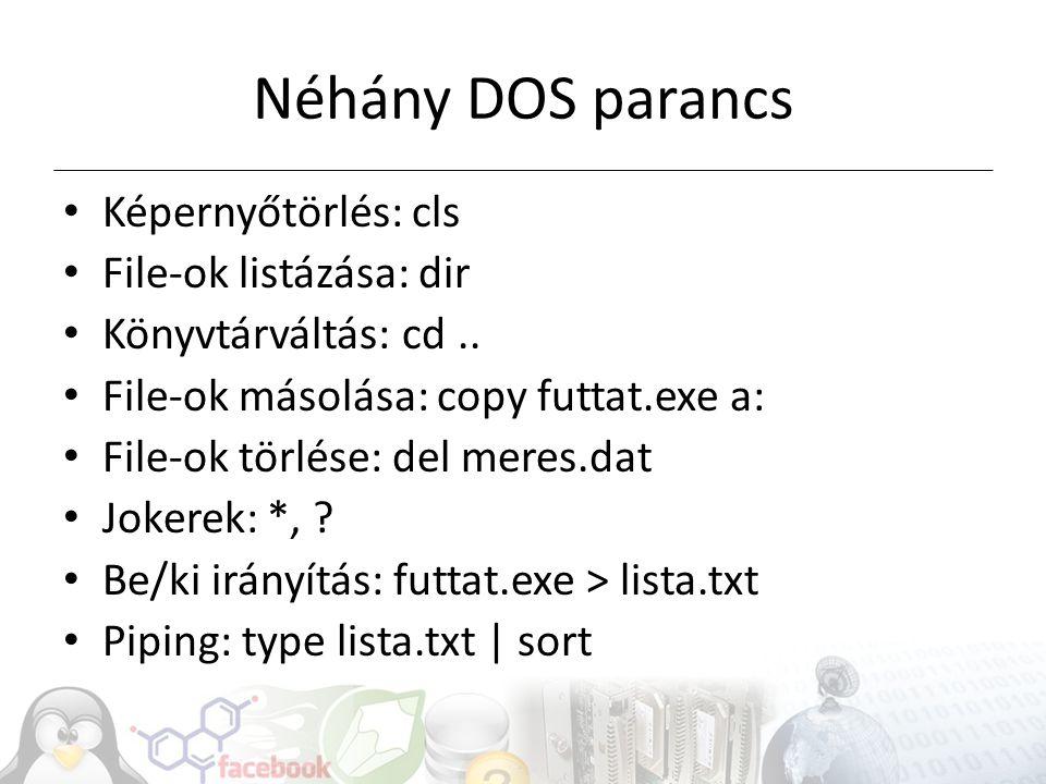 Néhány DOS parancs Képernyőtörlés: cls File-ok listázása: dir