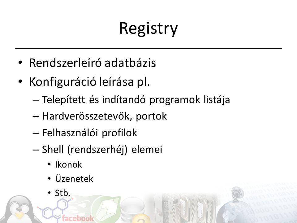 Registry Rendszerleíró adatbázis Konfiguráció leírása pl.