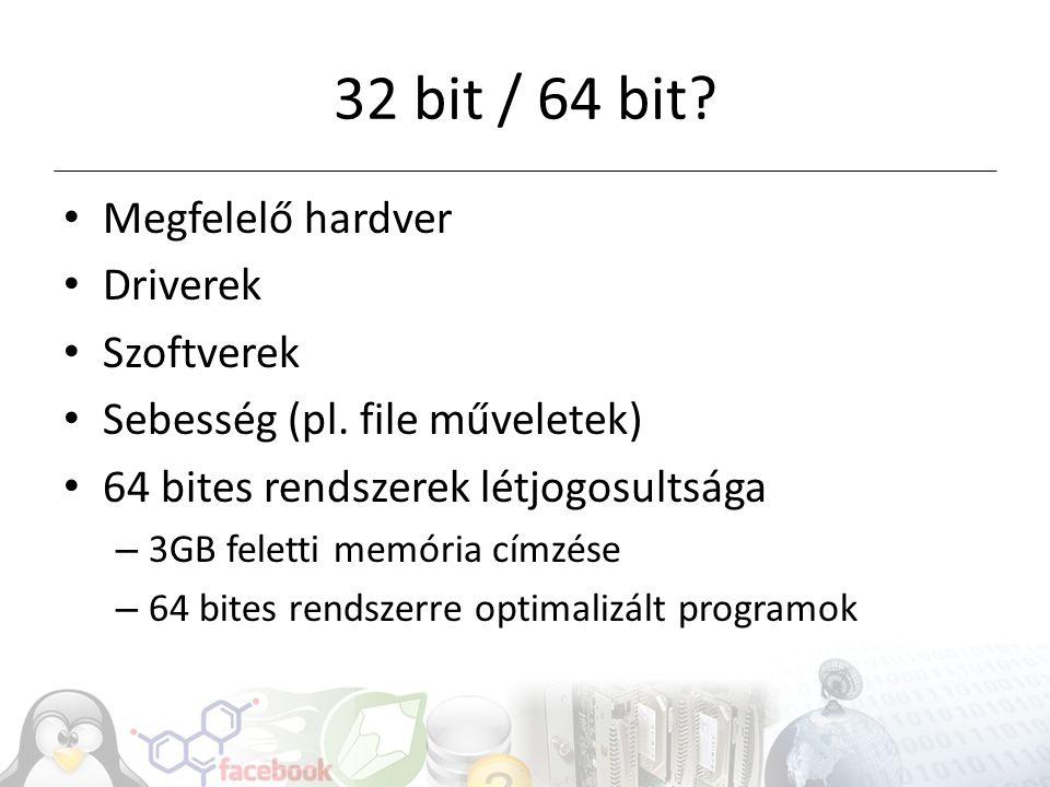 32 bit / 64 bit Megfelelő hardver Driverek Szoftverek