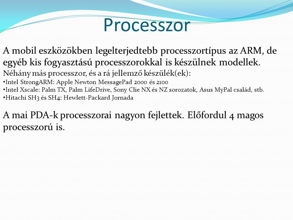 Processzor A mobil eszközökben legelterjedtebb processzortípus az ARM, de egyéb kis fogyasztású processzorokkal is készülnek modellek.