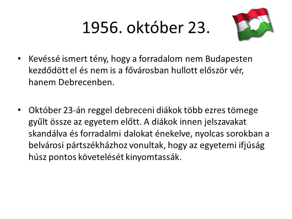 1956. október 23. Kevéssé ismert tény, hogy a forradalom nem Budapesten kezdődött el és nem is a fővárosban hullott először vér, hanem Debrecenben.