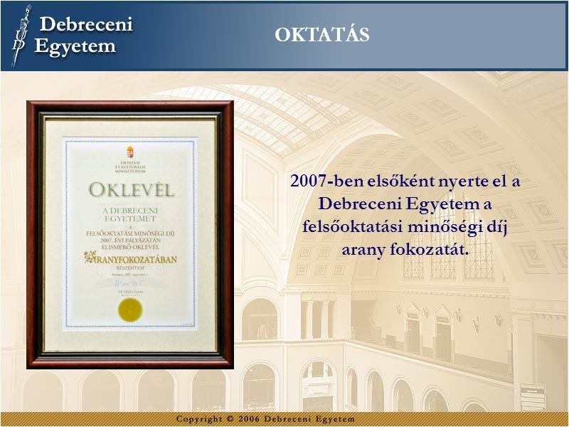 OKTATÁS 2007-ben elsőként nyerte el a Debreceni Egyetem a felsőoktatási minőségi díj.