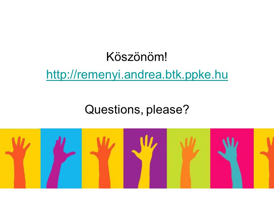 Köszönöm! http://remenyi.andrea.btk.ppke.hu Questions, please