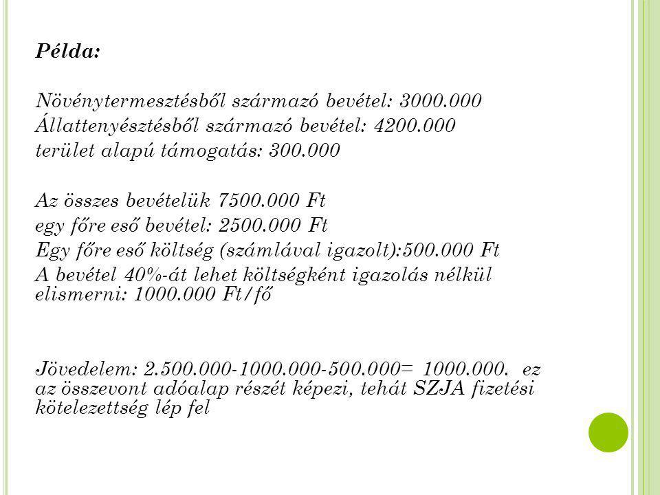 Példa: Növénytermesztésből származó bevétel: 3000.000. Állattenyésztésből származó bevétel: 4200.000.