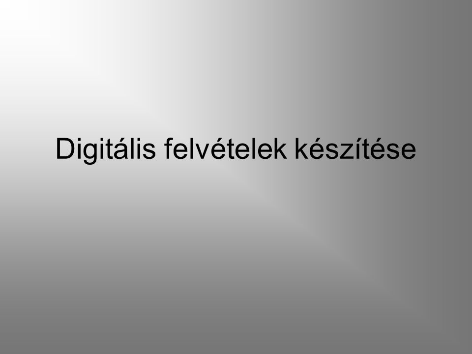 Digitális felvételek készítése