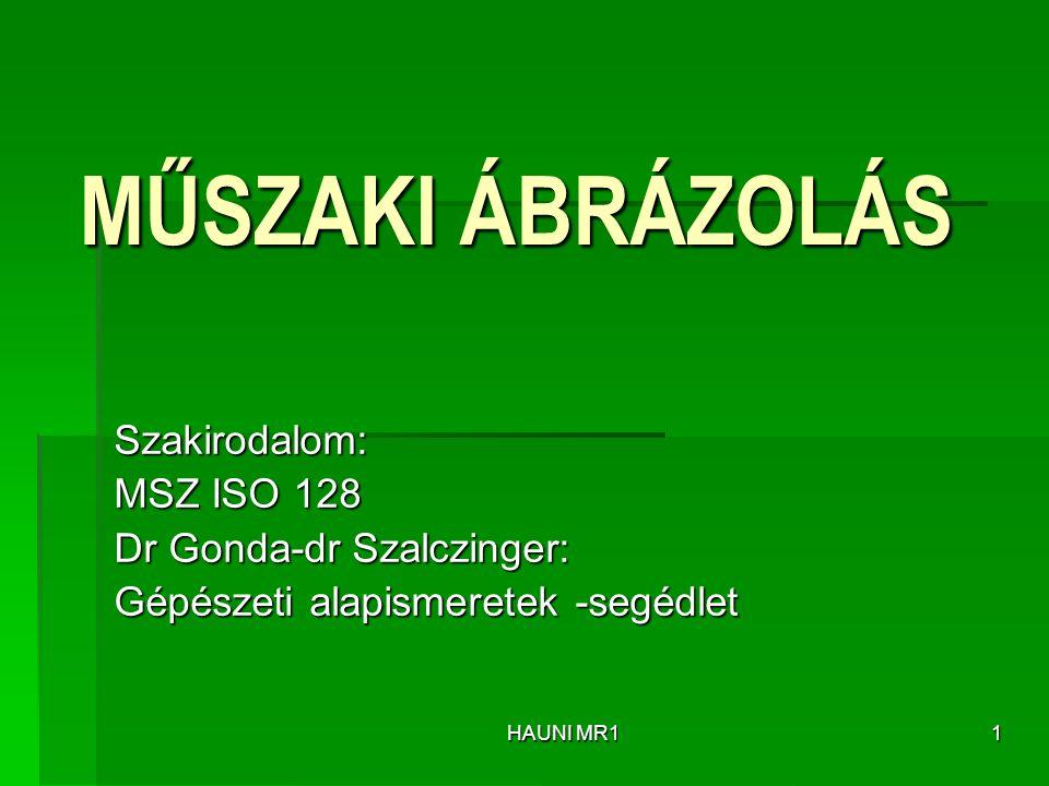 MŰSZAKI ÁBRÁZOLÁS Szakirodalom: MSZ ISO 128 Dr Gonda-dr Szalczinger: