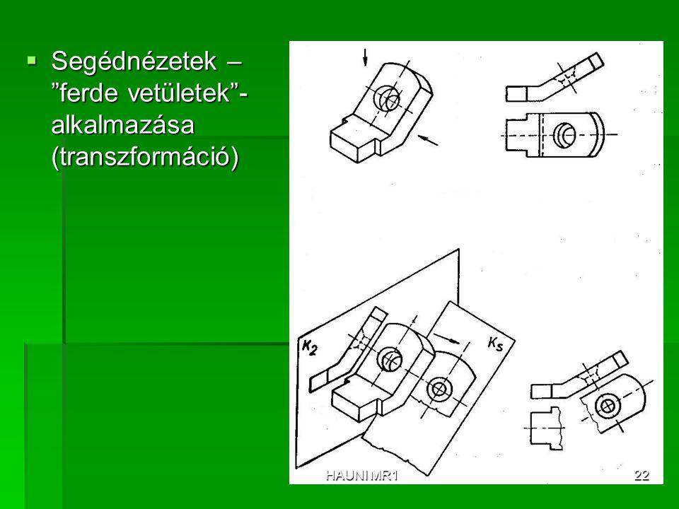 Segédnézetek – ferde vetületek - alkalmazása (transzformáció)