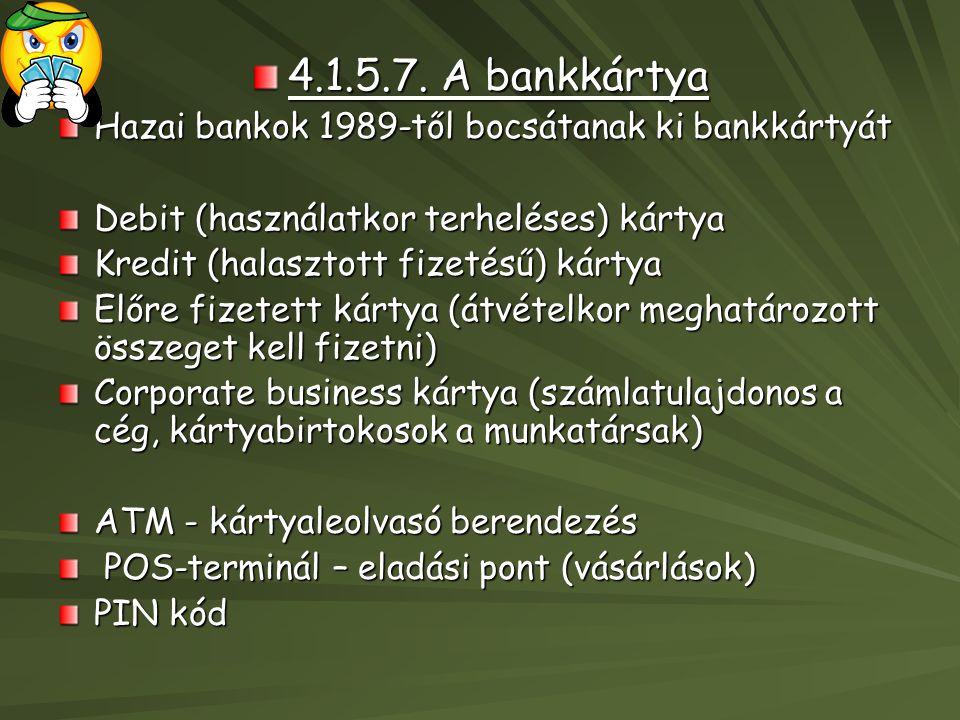 4.1.5.7. A bankkártya Hazai bankok 1989-től bocsátanak ki bankkártyát