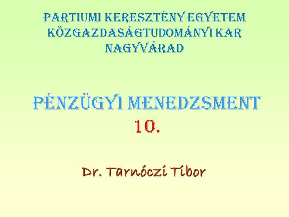 PÉNZÜGYI MENEDZSMENT 10. Dr. Tarnóczi Tibor