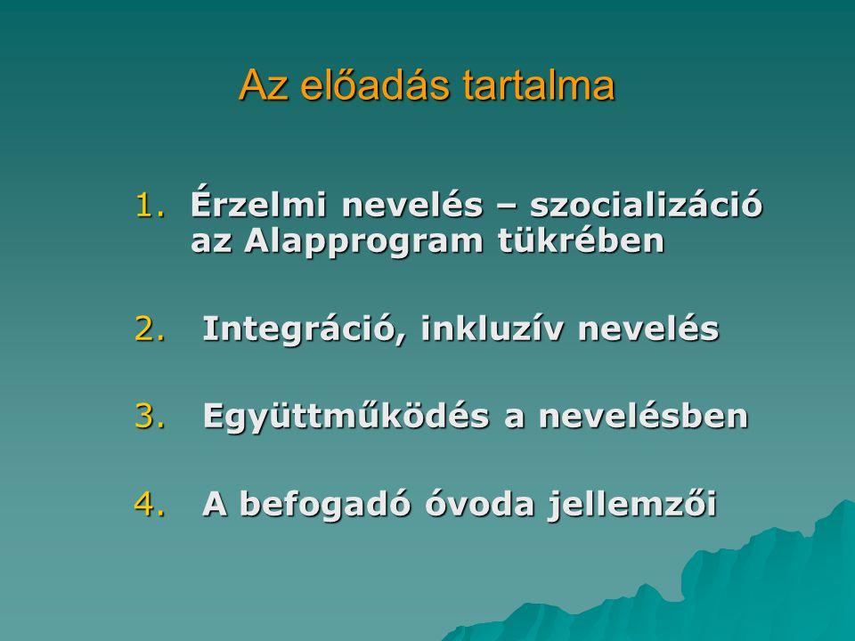 Az előadás tartalma 1. Érzelmi nevelés – szocializáció az Alapprogram tükrében. 2. Integráció, inkluzív nevelés.