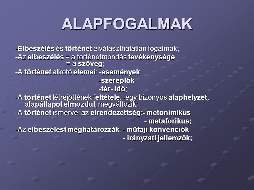 ALAPFOGALMAK -Elbeszélés és történet elválaszthatatlan fogalmak;