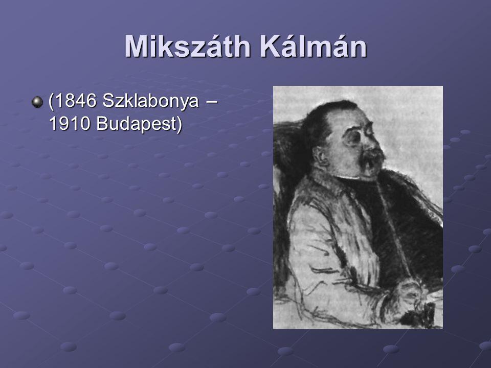 Mikszáth Kálmán (1846 Szklabonya – 1910 Budapest)