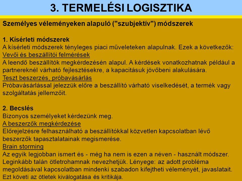 3. TERMELÉSI LOGISZTIKA Személyes véleményeken alapuló ( szubjektív ) módszerek. 1. Kísérleti módszerek.