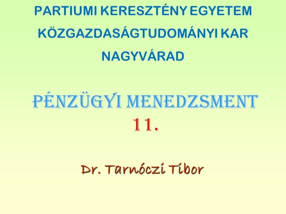 PÉNZÜGYI MENEDZSMENT 11. Dr. Tarnóczi Tibor