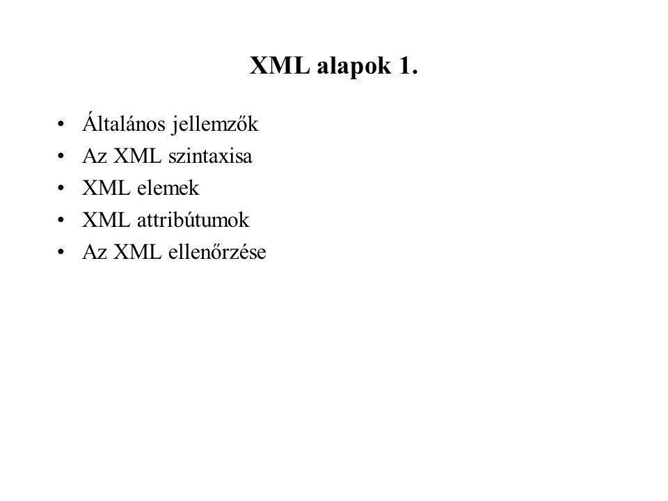 XML alapok 1. Általános jellemzők Az XML szintaxisa XML elemek