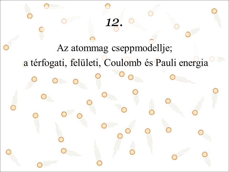 12. Az atommag cseppmodellje;