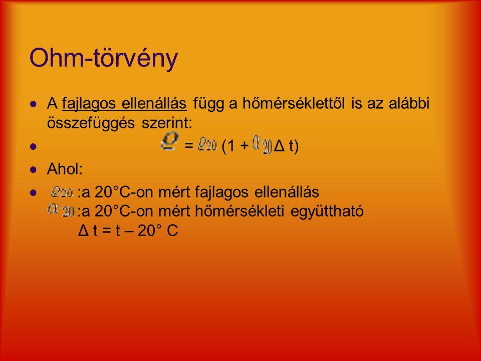 Ohm-törvény A fajlagos ellenállás függ a hőmérséklettől is az alábbi összefüggés szerint: = (1 + Δ t)